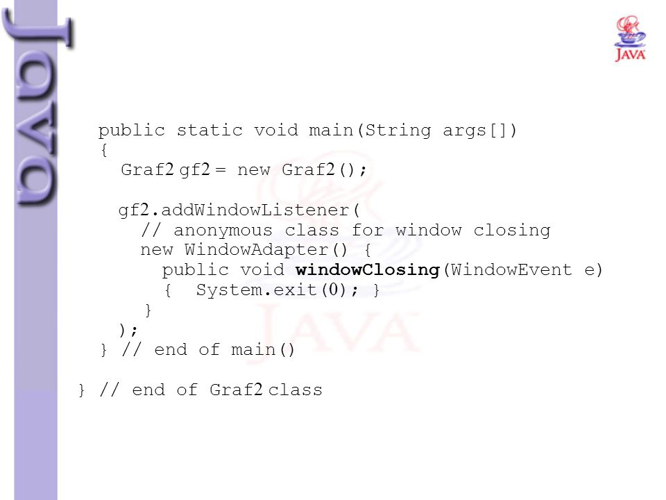 public static void main(String args[]) { Graf2 gf2 = new Graf2();. gf2